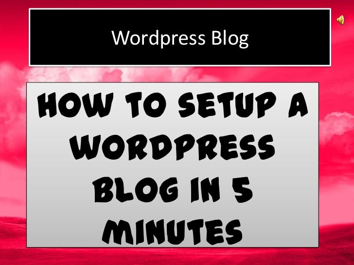 Wordpress BlogHow to setup a wordpress  blog in 5   minutes