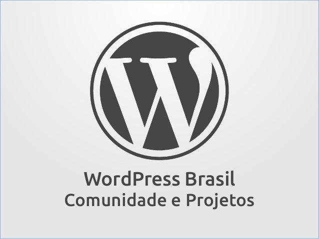 WordPress Brasil Comunidade e Projetos WP Brasil – Comunidade e Projetos  @RafaelFunchal