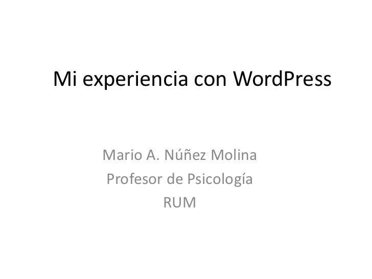 Mi experiencia con WordPress    Mario A. Núñez Molina    Profesor de Psicología             RUM