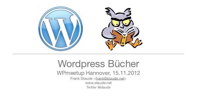 Wordpress BücherWPmeetup Hannover, 15.11.2012    Frank Staude <frank@staude.net>            www.staude.net            Twit...