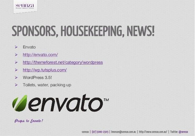 SPONSORS, HOUSEKEEPING, NEWS!   Envato   http://envato.com/   http://themeforest.net/category/wordpress   http://wp.tu...