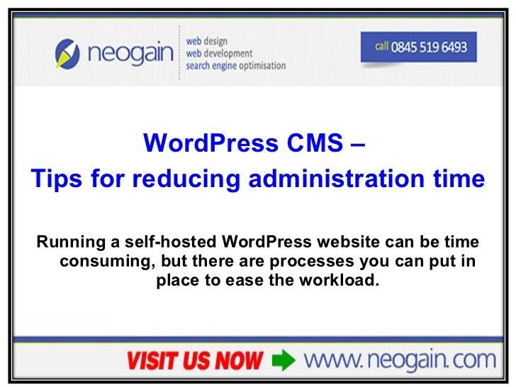 <ul><li>WordPress CMS –  </li></ul><ul><li>Tips for reducing administration time </li></ul><ul><li>Running a self-hosted W...
