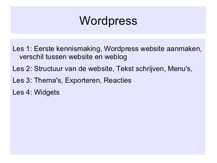 Wordpress <ul><li>Les 1: Eerste kennismaking, Wordpress website aanmaken, verschil tussen website en weblog </li></ul><ul>...
