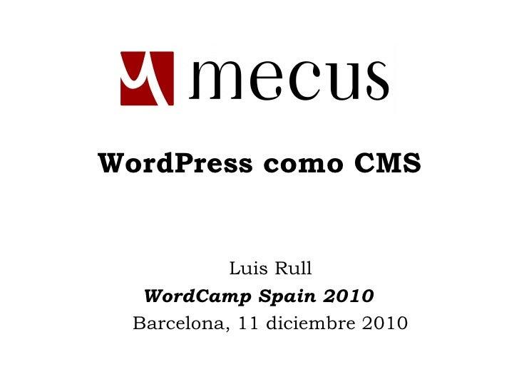 WordPress como CMS Luis Rull WordCamp Spain 2010 Barcelona, 11 diciembre 2010