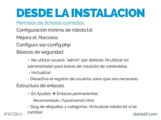 #WCBcn dariobf.com Permisos de ficheros correctos. Configuración mínima de robots.txt Mejora el .htaccess Configura wp-con...