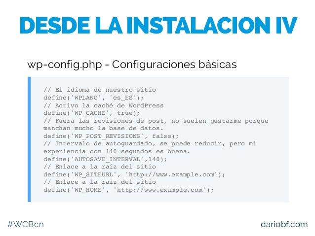 #WCBcn dariobf.com // El idioma de nuestro sitio define('WPLANG', 'es_ES'); // Activo la caché de WordPress define('WP_CAC...