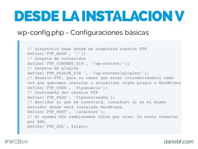 #WCBcn dariobf.com // Directorio base donde se conectará nuestro FTP define('FTP_BASE', '/'); // Carpeta de contenidos def...