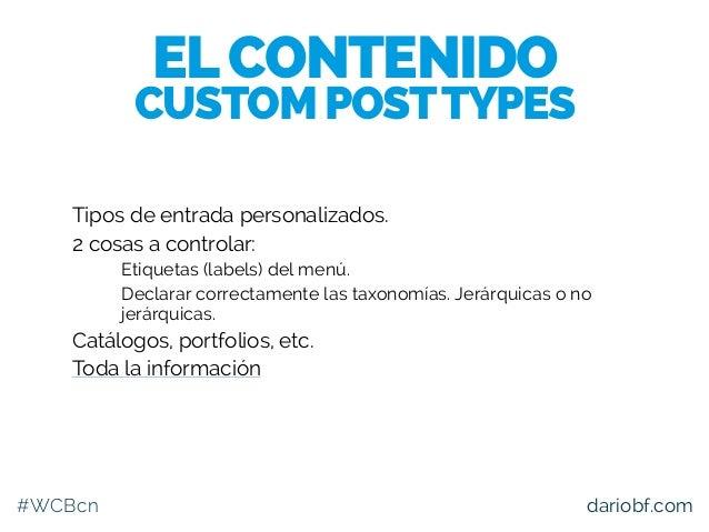 #WCBcn dariobf.com Tipos de entrada personalizados. 2 cosas a controlar: – Etiquetas (labels) del menú. – Declarar correct...