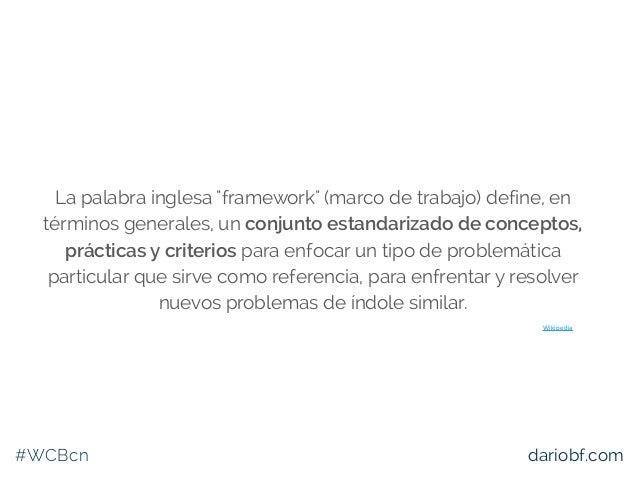 """#WCBcn dariobf.com La palabra inglesa """"framework"""" (marco de trabajo) define, en términos generales, un conjunto estandariz..."""