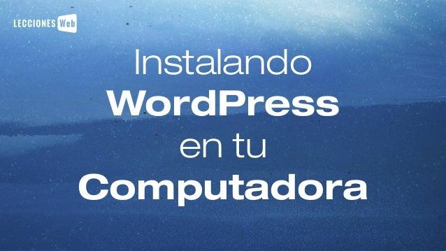 Instalando WordPress en tu Computadora