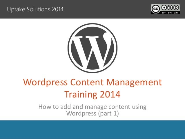 Wordpress Content Management Training 2014 How to add and manage content using Wordpress (part 1) Uptake Solutions 2014