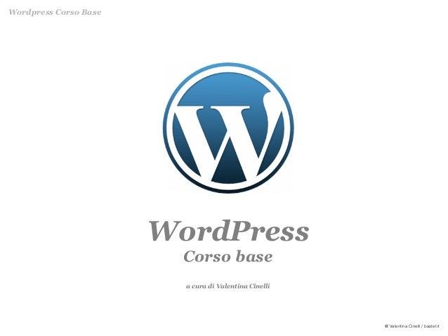 Wordpress Corso Base                       WordPress                         Corso base                         a cura di ...