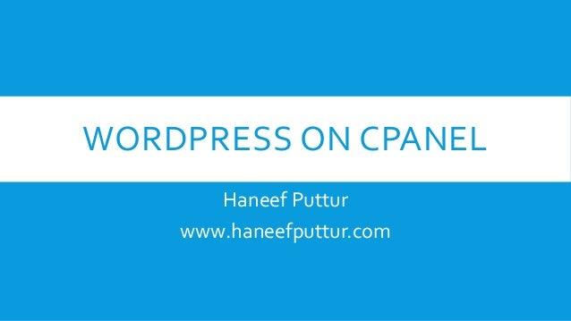 WORDPRESS ON CPANEL Haneef Puttur www.haneefputtur.com