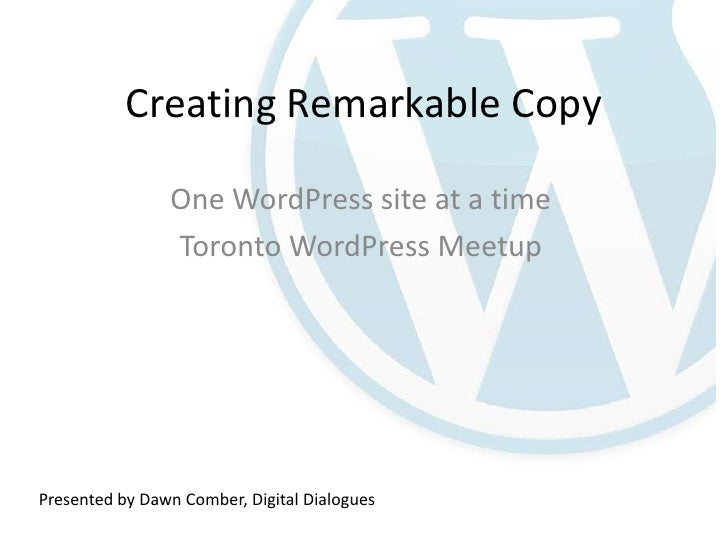 Creating Remarkable Copy                One WordPress site at a time                Toronto WordPress MeetupPresented by D...