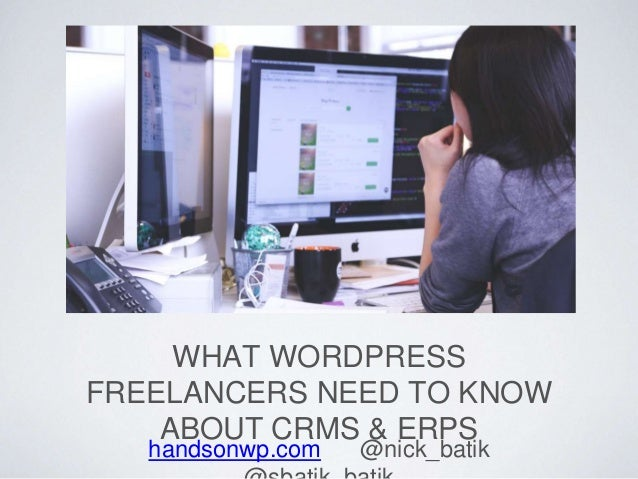 WHAT WORDPRESS FREELANCERS NEED TO KNOW ABOUT CRMS & ERPS handsonwp.com @nick_batik