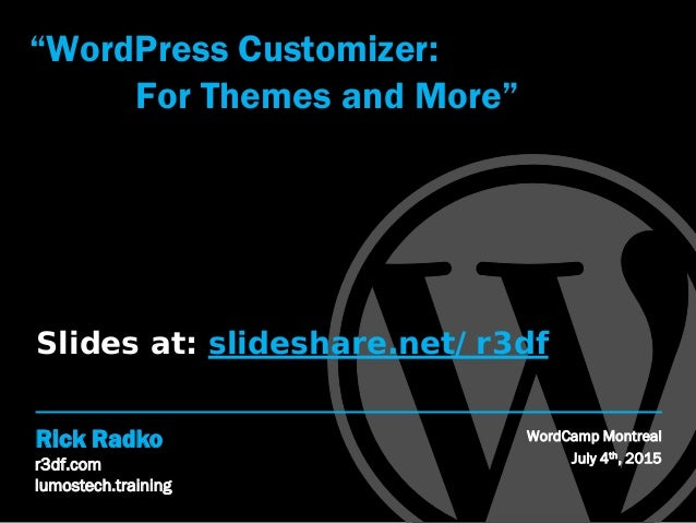 "r3df.com lumostech.training Rick Radko ""WordPress Customizer: For Themes and More"" WordCamp Montreal July 4th, 2015 Slides..."