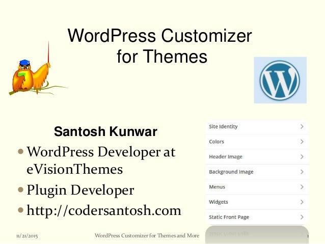 Santosh Kunwar  WordPress Developer at eVisionThemes  Plugin Developer  http://codersantosh.com 11/21/2015 1WordPress C...