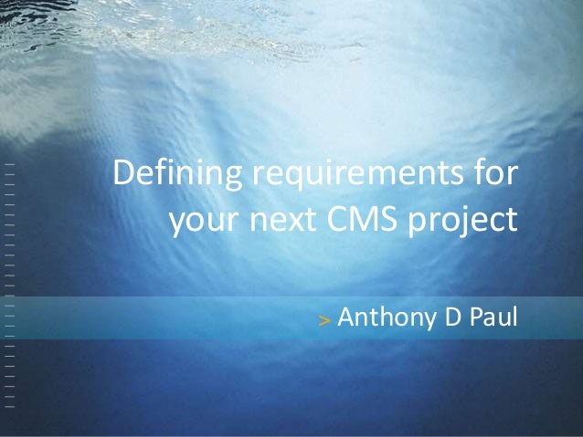 Defining requirements for  your next CMS project  > Anthony D Paul