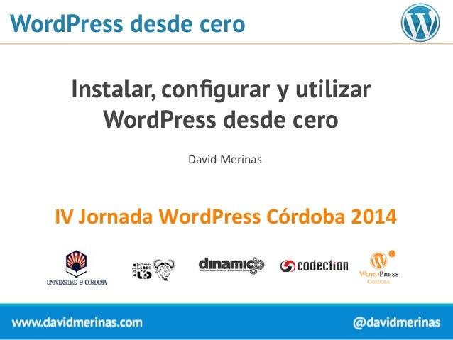 WordPress desde cero  Instalar, configurar y utilizar  WordPress desde cero  David  Merinas  IV  Jornada  WordPress  Córdo...