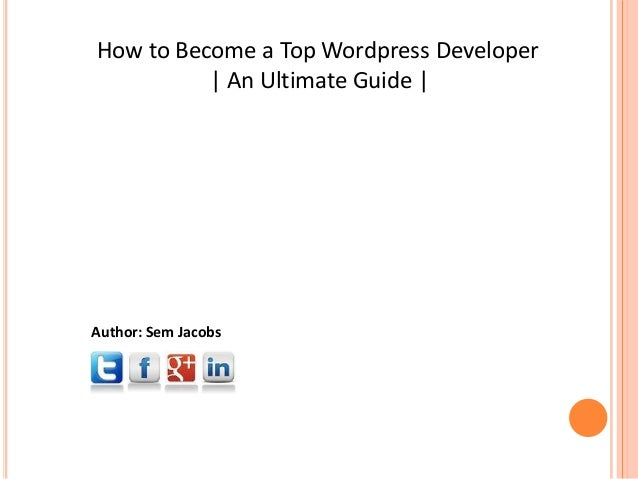How to Become a Top Wordpress Developer          | An Ultimate Guide |Author: Sem Jacobs
