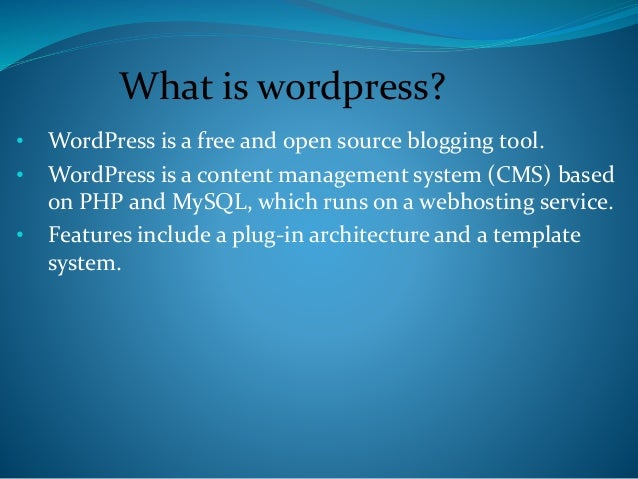 • WordPress is a free and open source blogging tool. • WordPress is a content management system (CMS) based on PHP and MyS...