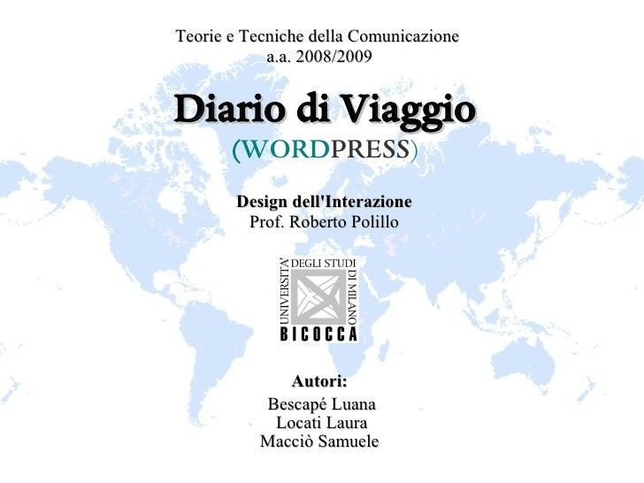 Teorie e Tecniche della Comunicazione             a.a. 2008/2009   Diario di Viaggio        (WORDPRESS)        Design dell...