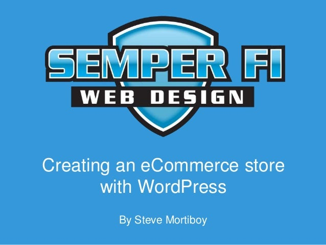 Creating an eCommerce store with WordPress By Steve Mortiboy