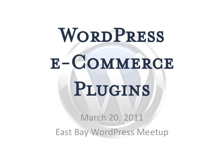 WordPresse-Commerce  Plugins      March 20, 2011East Bay WordPress Meetup