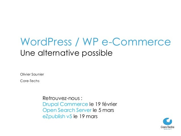 WordPress / WP e-CommerceUne alternative possibleOlivier SaunierCore-Techs              Retrouvez-nous :              Drup...