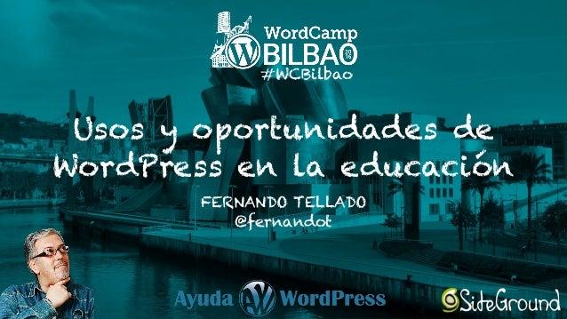 Usos y oportunidades de WordPress en la educación FERNANDO TELLADO @fernandot #WCBilbao