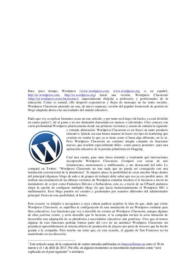 Hace poco tiempo, Wordpress (www.wordpress.com, www.wordpress.org o, en español,http://es.wordpress.com, http://es.wordpre...