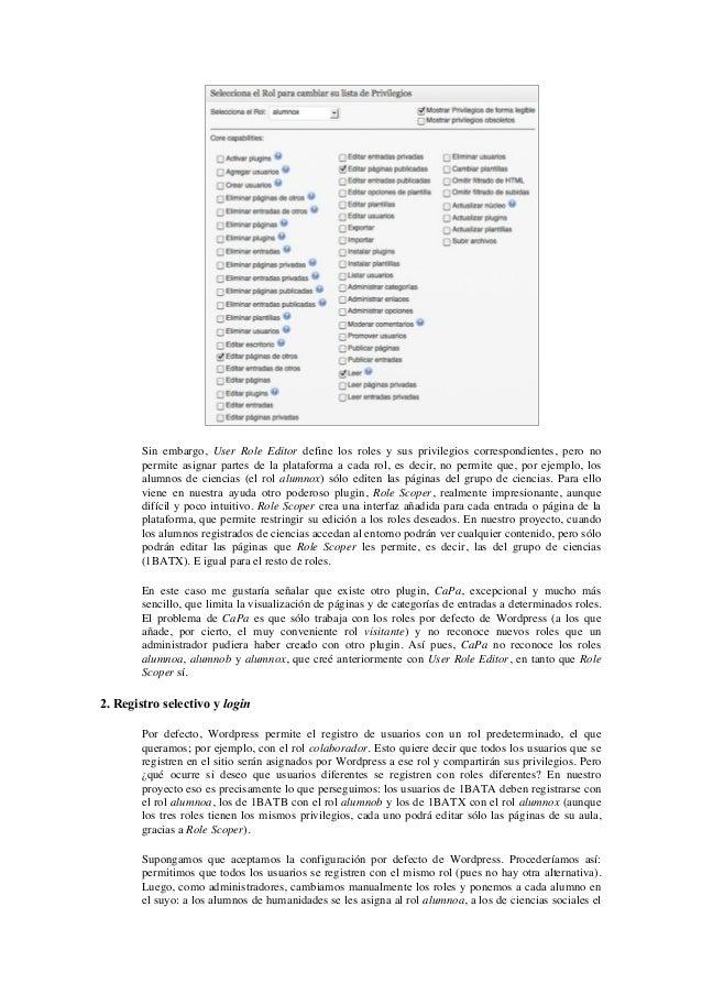 Sin embargo, User Role Editor define los roles y sus privilegios correspondientes, pero no        permite asignar partes d...