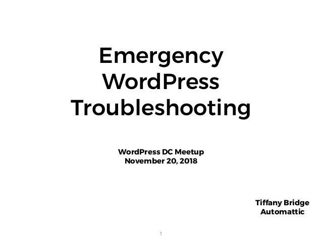 Emergency  WordPress Troubleshooting WordPress DC Meetup November 20, 2018 1 Tiffany Bridge Automattic