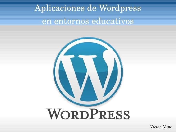 Aplicaciones de Wordpress en entornos educativos Víctor Nuño