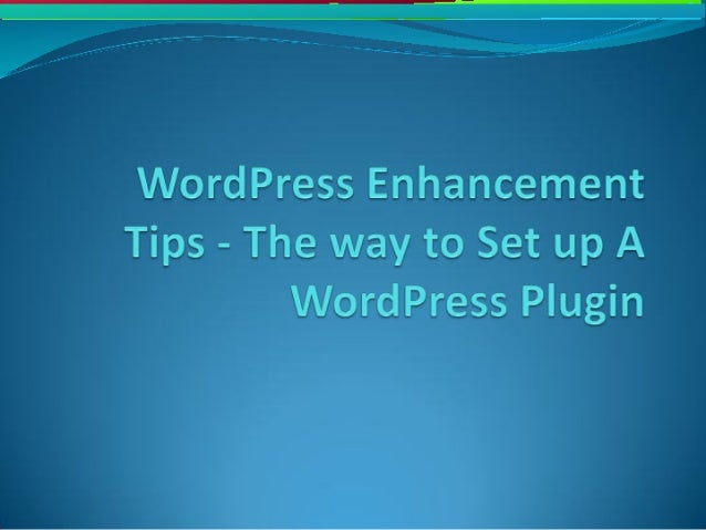 WordPress Enhancement Tips - Th  1'.  Set up A      A Plugin