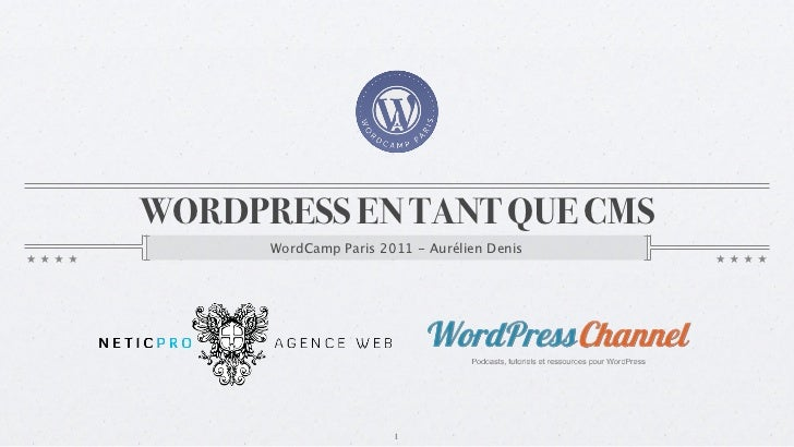 WORDPRESS EN TANT QUE CMS      WordCamp Paris 2011 - Aurélien Denis                       1