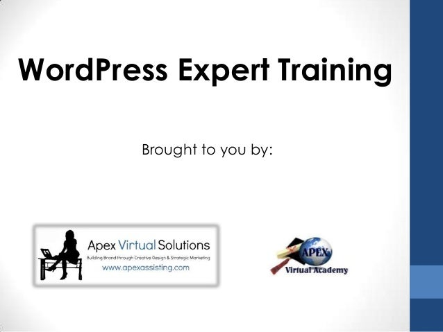 WordPress Expert Training Brought to you by: