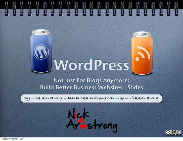 WordPress            Not Just For Blogs Anymore:       Build Better Business Websites - SlidesBy Nick Armstrong -- IAmNick...