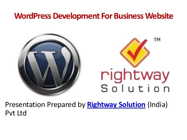 WordPressDevelopmentForBusinessWebsite Presentation Prepared by Rightway Solution (India) Pvt Ltd