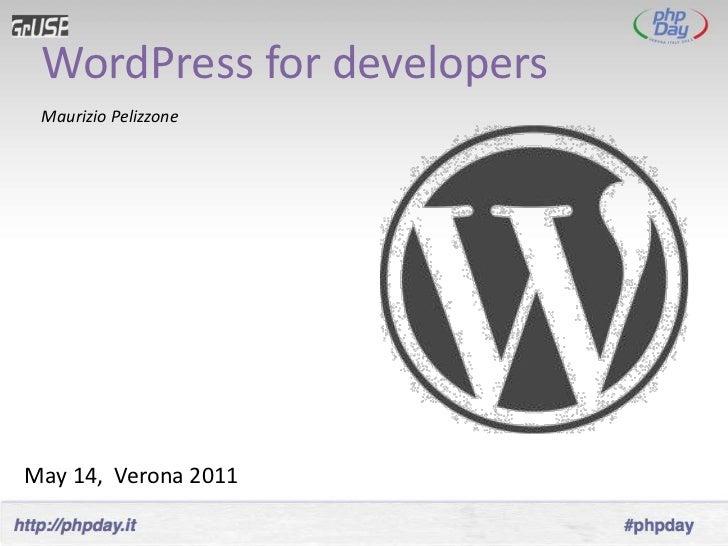 WordPress for developers Maurizio PelizzoneMay 14, Verona 2011