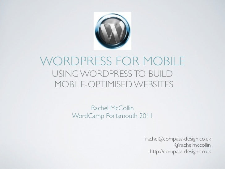 WORDPRESS FOR MOBILE USING WORDPRESS TO BUILD MOBILE-OPTIMISED WEBSITES          Rachel McCollin     WordCamp Portsmouth 2...