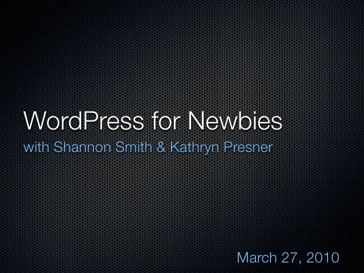 WordPress for Newbies with Shannon Smith & Kathryn Presner                                   March 27, 2010