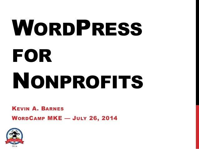 WORDPRESS FOR NONPROFITS KEVIN A. BARNES WORDCAMP MKE — JULY 26, 2014