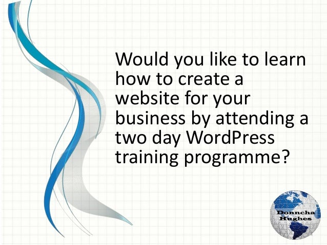Would you like to learn how to create a website for your business by attending a two day WordPress training programme? 1