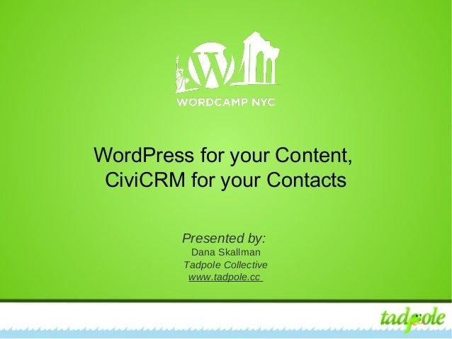 WordPress for your Content, CiviCRM for your Contacts WordPress for your Content, CiviCRM for your Contacts Presented by: ...