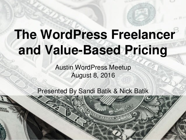 HandsOnWP.com @nick_batik@sandi_batik The WordPress Freelancer and Value-Based Pricing Austin WordPress Meetup August 8, 2...