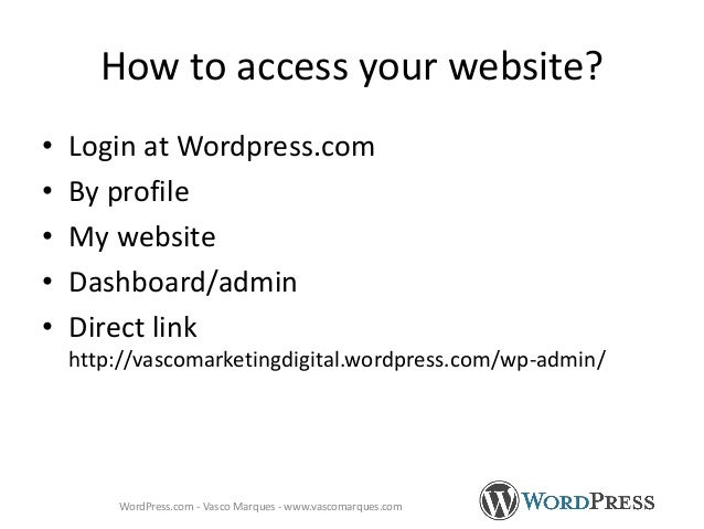 How to access your website? • Login at Wordpress.com • By profile • My website • Dashboard/admin • Direct link http://vasc...