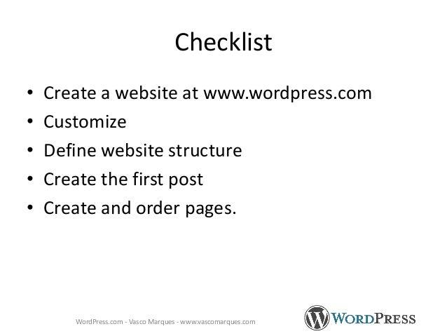 Checklist • Create a website at www.wordpress.com • Customize • Define website structure • Create the first post • Create ...