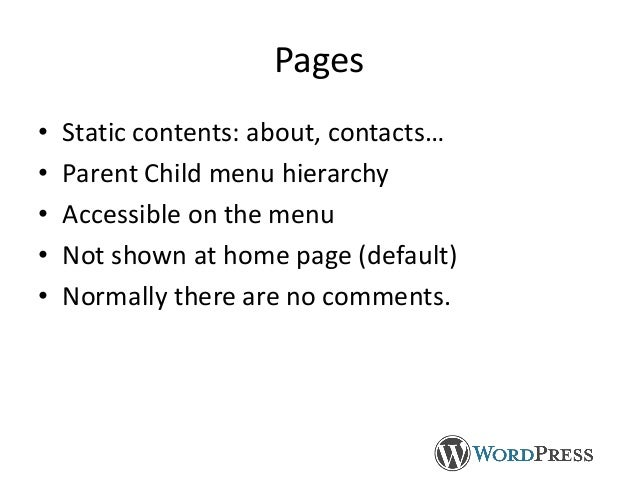 Pages • Static contents: about, contacts… • Parent Child menu hierarchy • Accessible on the menu • Not shown at home page ...