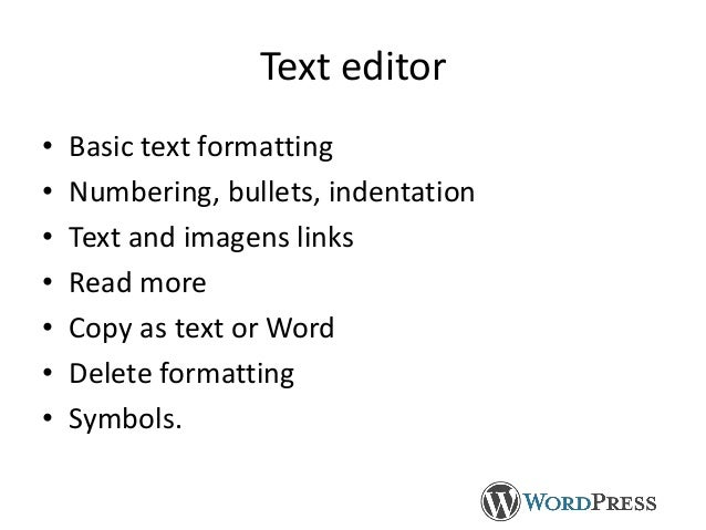 Text editor • Basic text formatting • Numbering, bullets, indentation • Text and imagens links • Read more • Copy as text ...